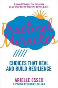 Arielle Essex - Practical Miracles - Choices that heal & build resilience (Book)